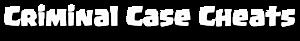 Criminal Case Cheats Hacks's Company logo