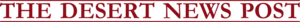 Desert News Post's Company logo