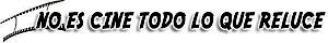 No Es Cine Todo Lo Que Reluce's Company logo